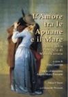 L'Amore tra le Apuane e il Mare - a cura di Rina Gambini